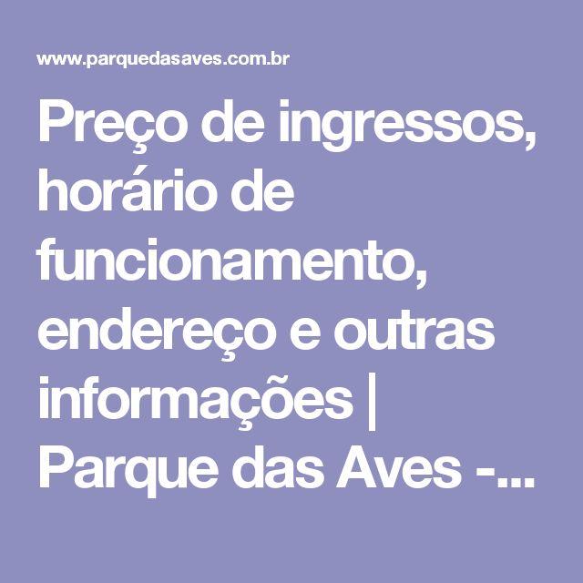 Preço de ingressos, horário de funcionamento, endereço e outras informações   Parque das Aves - Foz do Iguaçu