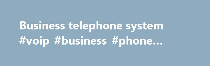 Business telephone system #voip #business #phone #system http://wisconsin.remmont.com/business-telephone-system-voip-business-phone-system/  # #1 VOIP Business Phone System Is the Business VOIP Phone Systems from Cebod Telecom Scalable? Yes, additional phone lines, extensions for new staff members or departments can be added with a click on the web portal. Expanding the phone system by adding new office locations, phone numbers or hiring telecommuters doesn't require an upgrade of the…