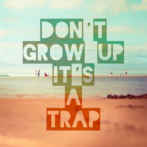 do not grow up