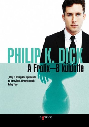Philip K. Dick - A Frolix-8 küldötte kb. 2880 Ft