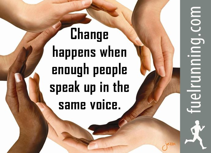 Change happens when enough people speak up in the same voice.  Social Justice.
