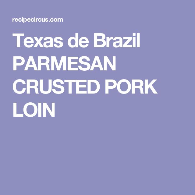 Texas de Brazil PARMESAN CRUSTED PORK LOIN