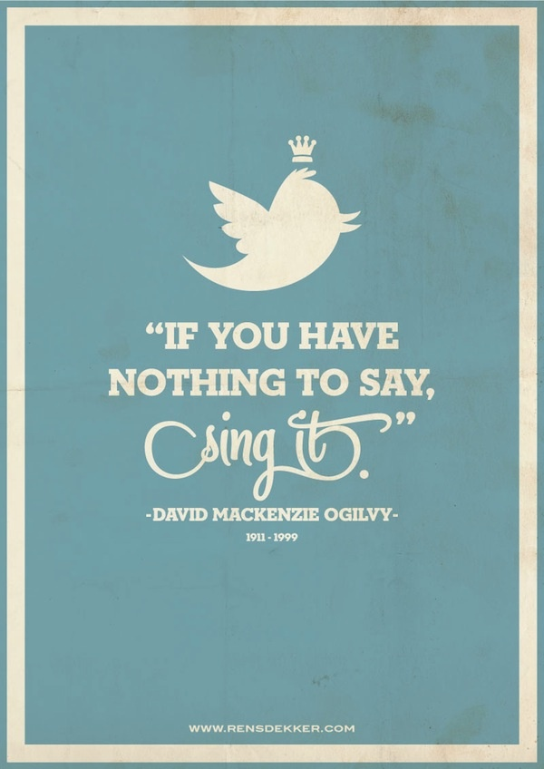 """""""If you have nothing to say, sing it."""" -David Mackenzie Ogilvy"""