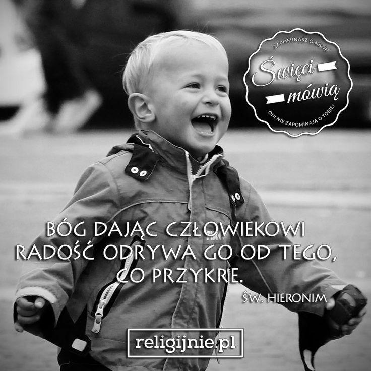 """""""Bóg dając człowiekowi radość odrywa go od tego, co przykre."""" (Św. Hieronim)"""