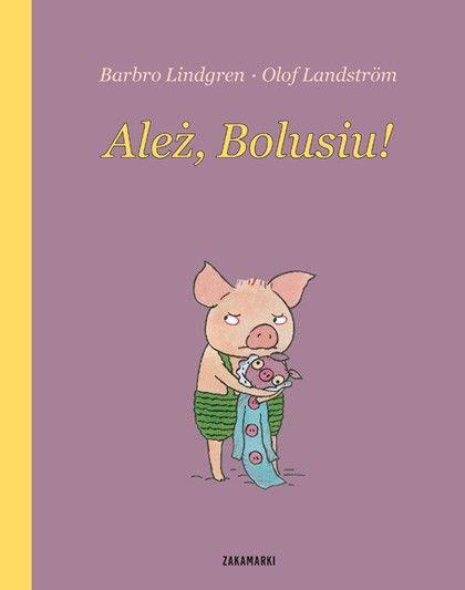 Ależ, Bolusiu! by Barbro Lindgren