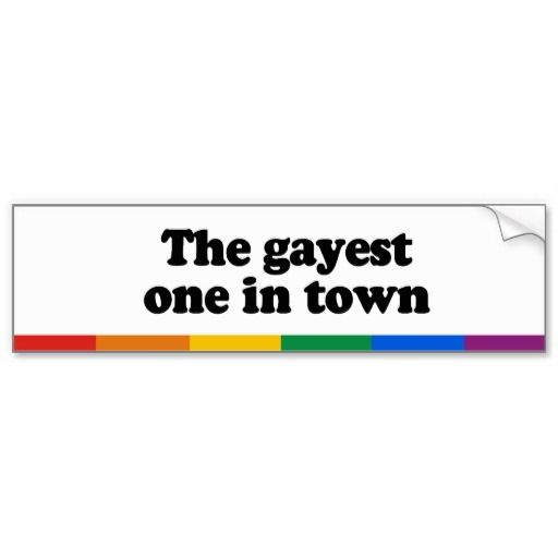 The gayest one in town bumper sticker
