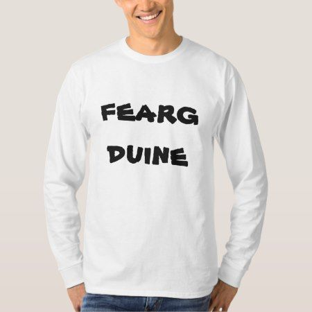 fearg duine, angry man in Gaelic T-Shirt - click/tap to personalize and buy