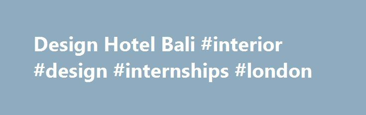 Design Hotel Bali Interior Internships London