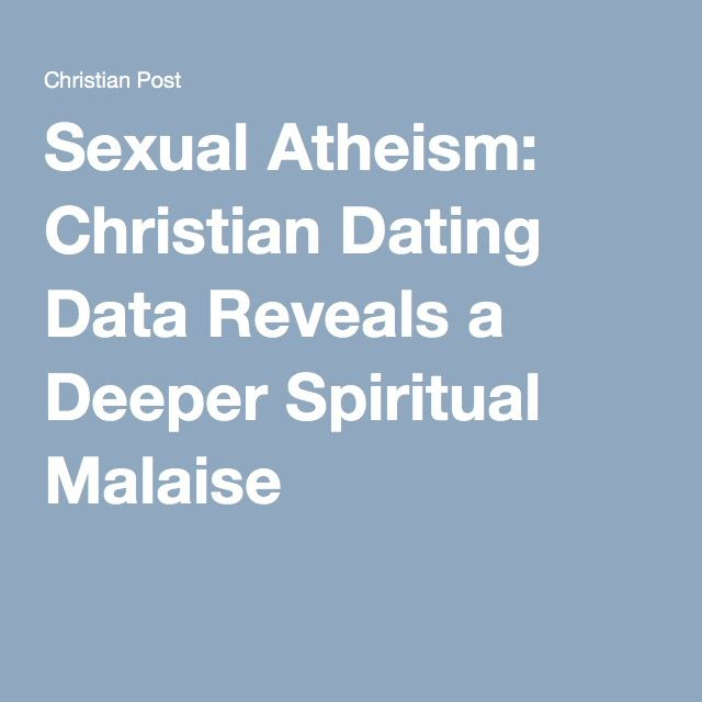 Sexual Atheism: Christian Dating Data Reveals a Deeper Spiritual Malaise