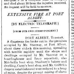 """A disastrous fire broke out in the premises occupied by Mr. Stanway, at Port Albert, about three o'clock this morning, spreading with terrible rapidity until the shops and ..."" The Argus, 13 Feb 1878, p. 6, 'Extensive fire at Port Albert'."