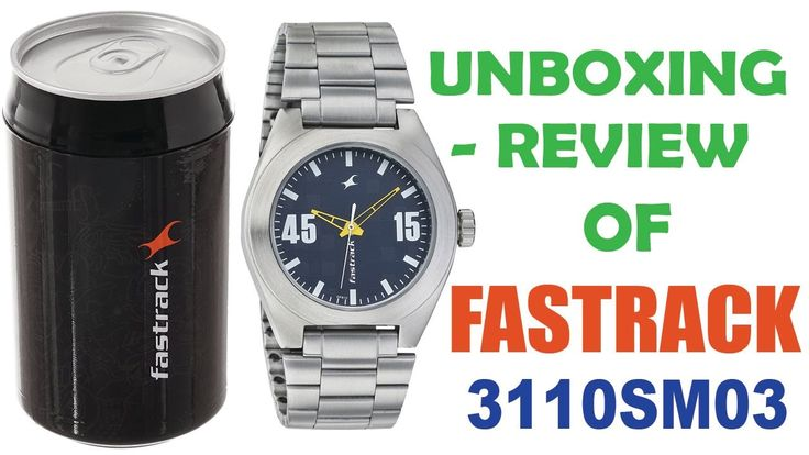 UNBOXING AND REVIEW OF FASTRACK WRIST WATCH MODEL 3110SM03