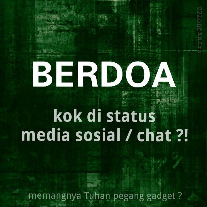 BERDOA kok di status media sosial / chat ?!   memangnya Tuhan pegang gadget ?