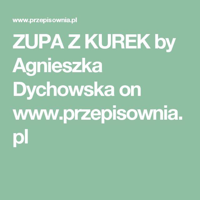 ZUPA Z KUREK by Agnieszka Dychowska  on www.przepisownia.pl