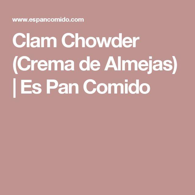 Clam Chowder (Crema de Almejas)   Es Pan Comido