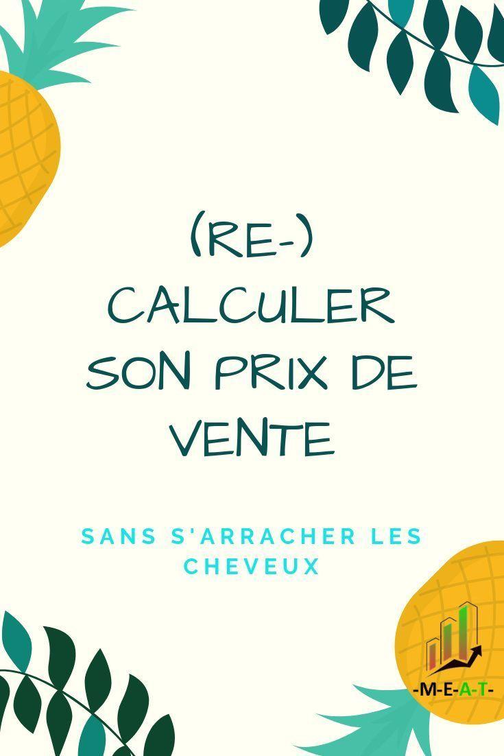 Comment Re Calculer Son Prix De Vente Sans S Arracher Les