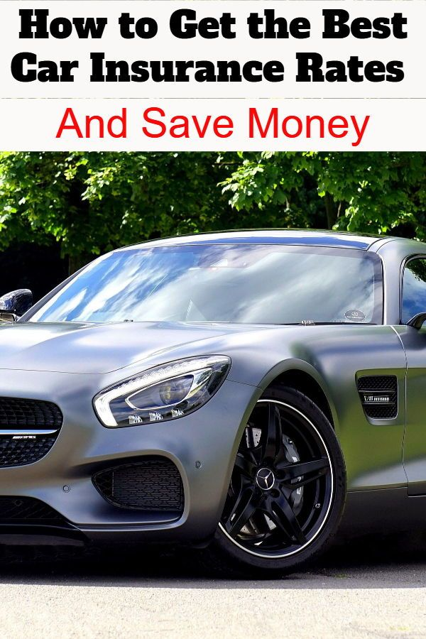 How To Get The Best Car Insurance Rates And Save Money Best Car
