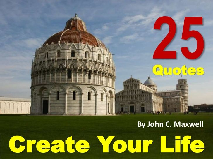 25 Quotes That Create Your Life - John C. Maxwell by Sompong Yusoontorn via slideshare