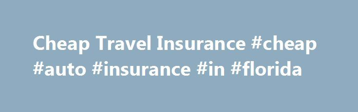 Cheap Travel Insurance #cheap #auto #insurance #in #florida http://insurance.remmont.com/cheap-travel-insurance-cheap-auto-insurance-in-florida/  #cheap travel insurance # Travel Insurance Single Trip Policies up to 6 months Annual Multi Trip up to 62 days per trip Travel Insurance for Seniors Cover for Existing Medical Conditions At Cheap Travel Insurance we offer a great range of travel insurance policies, there's one to suit ever traveller. You'll find our policies come […]The post Cheap…