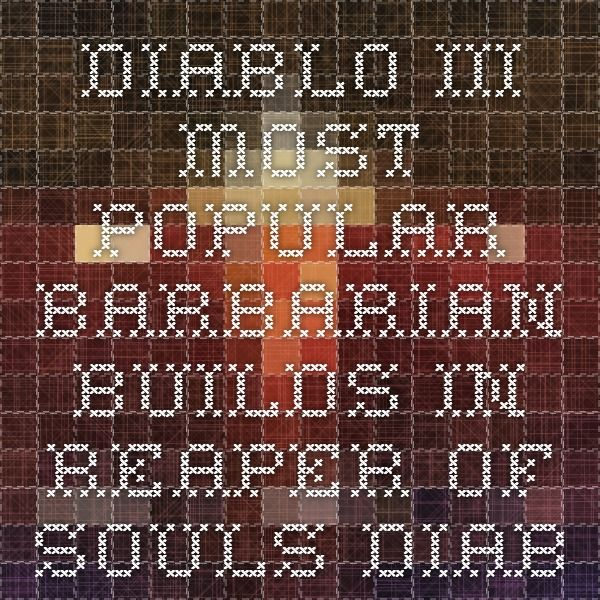 Diablo III Most Popular Barbarian Builds in Reaper of Souls - diablo.somepage.com