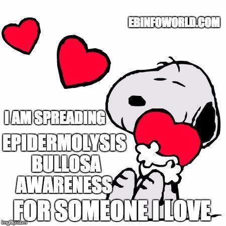 I am spreading Epidermolysis Bullosa Awareness for someone I love ebinfoworld.com