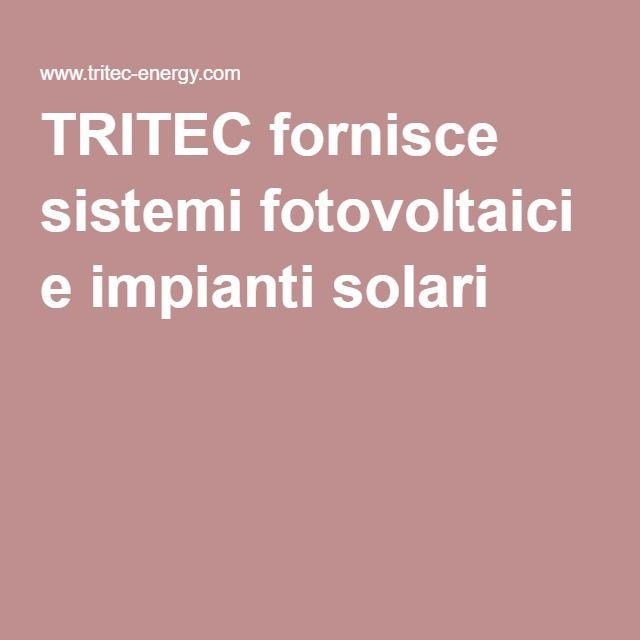TRITEC fornisce sistemi fotovoltaici e impianti solari