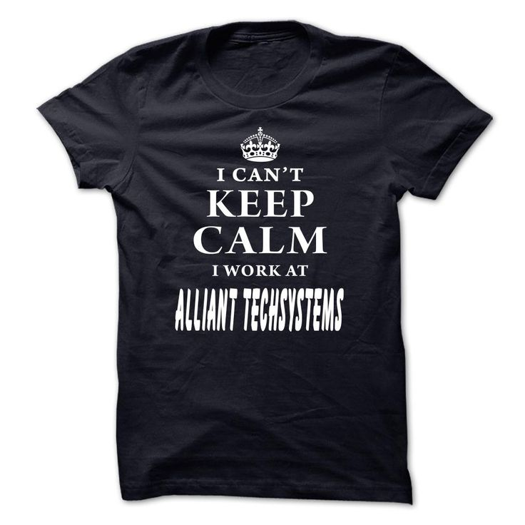 I Cant Keep Calm! I ༼ ộ_ộ ༽ Work At Alliant TechsystemsDo you work at Alliant Techsystems? Then this shirt is perfect for you. Limited Edition. Not availablt in store. Get yours now before it goneAlliant Techsystems