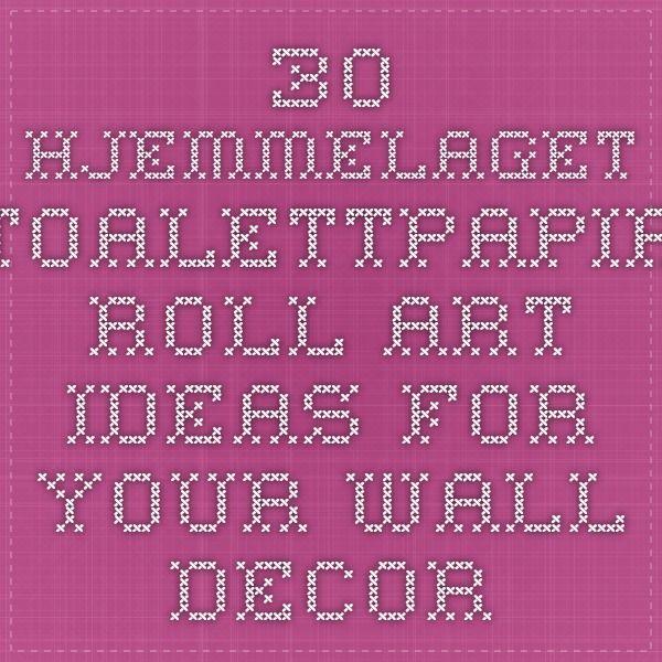30 Hjemmelaget toalettpapir roll Art Ideas For Your Wall Decor