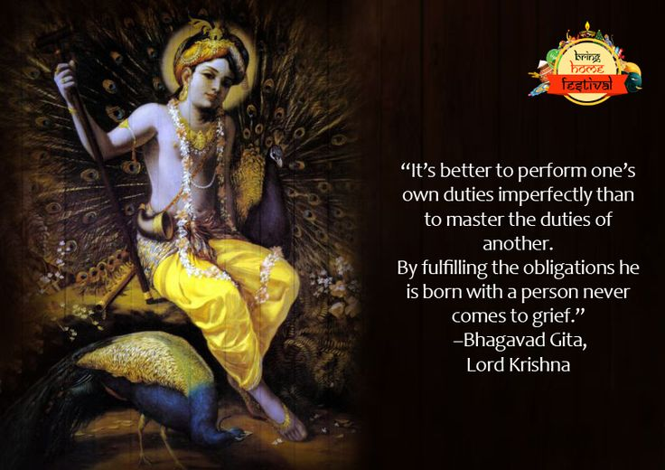 """""""It's better to perform one's own duties imperfectly than to master the duties of another. By fulfilling the obligations he is born with a person never comes to grief."""" –Bhagavad Gita, Lord Krishna #IndianMythology #BringHomeFestival"""