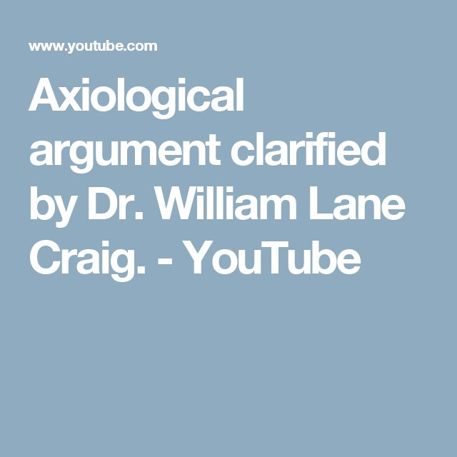 Axiological argument clarified by Dr. William Lane Craig. - YouTube