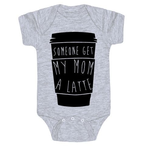 Someone get mommy a Latte Cute Funny Baby Onesie