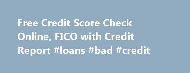 Free Credit Score Check Online, FICO with Credit Report #loans #bad #credit http://credit-loan.remmont.com/free-credit-score-check-online-fico-with-credit-report-loans-bad-credit/  #free credit score check # Free Credit Score Check Online, FICO with Credit Report They really are free, but you still need a credit card to get them FICO credit scores were not, originally, meant for consumers. Today, Fair Isaac, the FICO creator, and one of the consumer reporting agencies provide the public with…