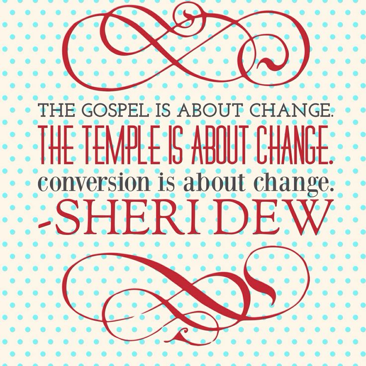 "The gospel is about change. The temple is about change. Conversion is about change.   --Sheri Dew ""Women and the Priesthood"" #lds #mormon #priesthood #ldswomen #reliefsociety"