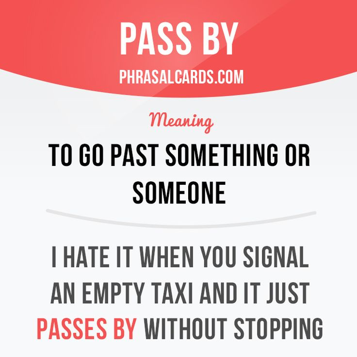 """Pass by"" means ""to go past something or someone"". Example: I hate it when you signal an empty taxi and it just passes by without stopping. Get our apps for learning English: learzing.com"