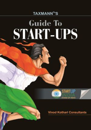 Taxmann's Guide to Start-ups by Vinod Kothari Consultants incorporated business incubation, equity funding, debt funding, startups & MSME Act, accounting aspects and taxation & duties.