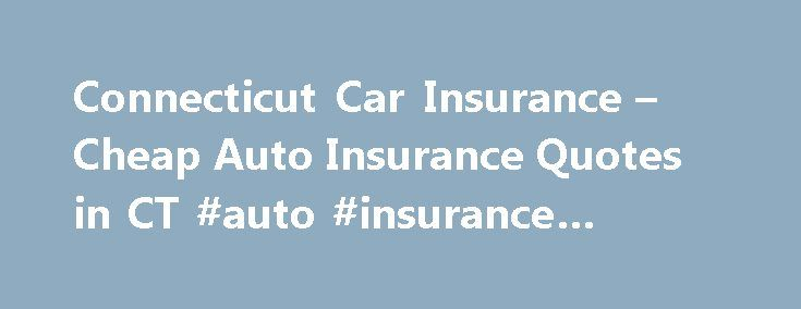 Connecticut Car Insurance – Cheap Auto Insurance Quotes in CT #auto #insurance #quotes #ct http://fiji.remmont.com/connecticut-car-insurance-cheap-auto-insurance-quotes-in-ct-auto-insurance-quotes-ct/  # Connecticut Car Insurance The State of Connecticut (CT), known as the Constitution State, is the first state to endorse the federal constitution. A New England State, Connecticut has a population of 3.4 million residents throughout its cities such as Hartford, Danbury, Bridgeport and…