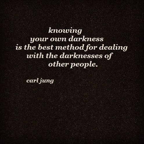 Life Quote: Knowing your own darkness is the best method for dealing with the darknesses of other people. - Carl Jung