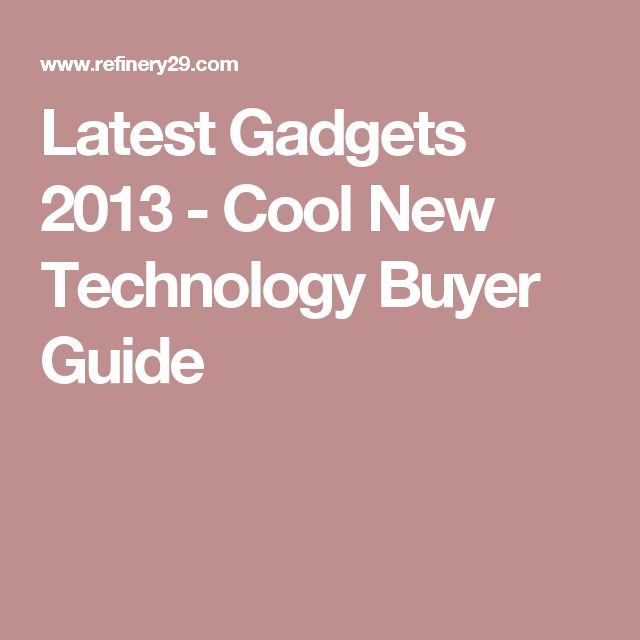 Latest Gadgets 2013 - Cool New Technology Buyer Guide