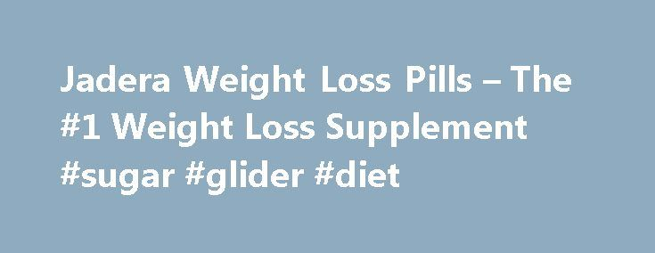 Jadera Weight Loss Pills – The #1 Weight Loss Supplement #sugar #glider #diet http://diet.remmont.com/jadera-weight-loss-pills-the-1-weight-loss-supplement-sugar-glider-diet/  PhenQ Review What is PhenQ and How It Works? PhenQ is an innovative, multi-dimensional supplement, which provides all the features and functions that other weight loss aids and diet supplements...
