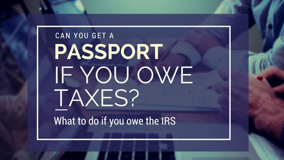 Can you get a passport if you owe taxes?   What happens to your passport if you owe taxes and you don't pay? Find out here!  #travel #passports #traveltips #taxes #IRS #tax