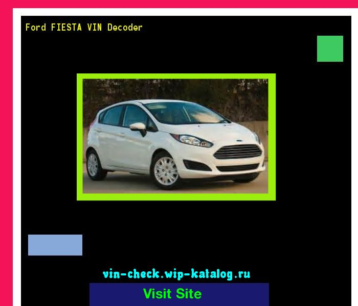 Ford FIESTA VIN Decoder - Lookup Ford FIESTA VIN number. 134008 - Ford. Search Ford FIESTA history, price and car loans.