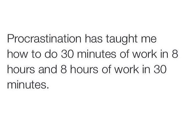 Procrastination is life