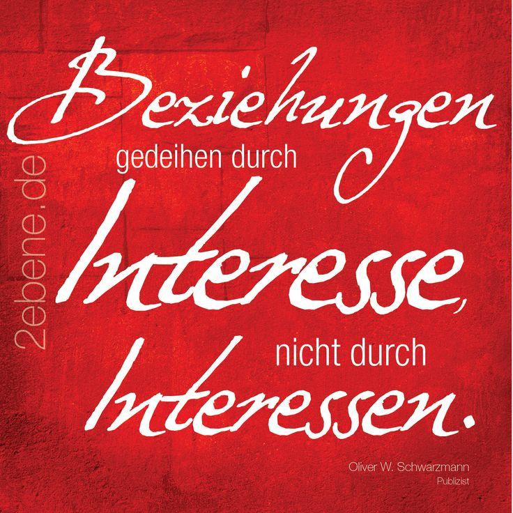 """""""Beziehungen gedeihen durch ..."""" Zitat: Oliver W. Schwarzmann Design: Nick Bley © Oliver W. Schwarzmann Mehr Zitat-Bilder? Jetzt auf www.2ebene.de Registriertes Urheberwerk - ID: FF6DF9119B9AF"""