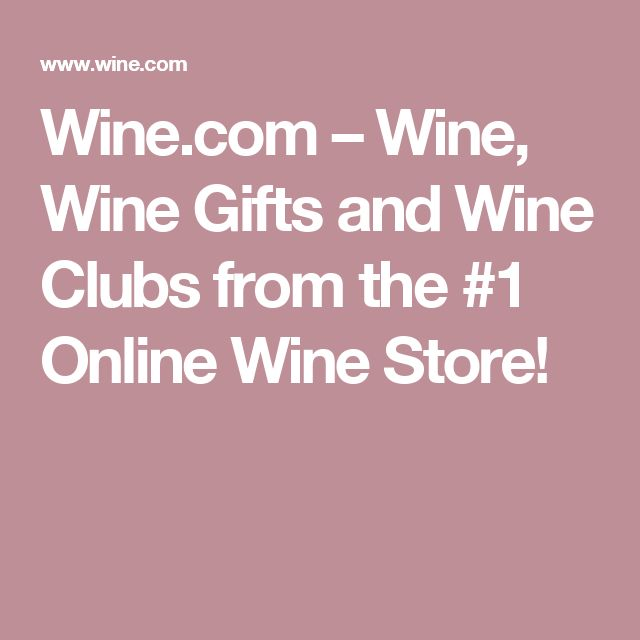 Wine.com – Wine, Wine Gifts and Wine Clubs from the #1 Online Wine Store!