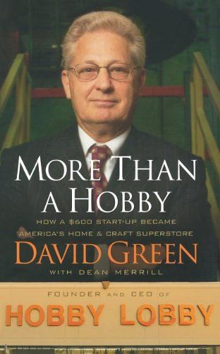 More Than a Hobby: How a $600 start-up became America's Home & Craft superstore.  I love Hobby Lobby.  I also enjoy business books.  This one is a winner for me.  I love the philosophy and business practices of David Green.  Like Truett Cathy of Chick-Fil-A, Mr. Green is committed to running his business according to Biblical principles.  I really enjoyed this look at the business side of Hobby Lobby.