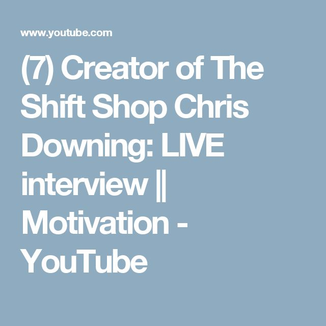 (7) Creator of The Shift Shop Chris Downing: LIVE interview || Motivation - YouTube