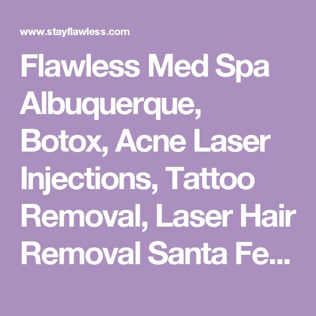 Flawless Med Spa Albuquerque, Botox, Acne Laser Injections, Tattoo Removal, Laser Hair Removal Santa Fe, New Mexico
