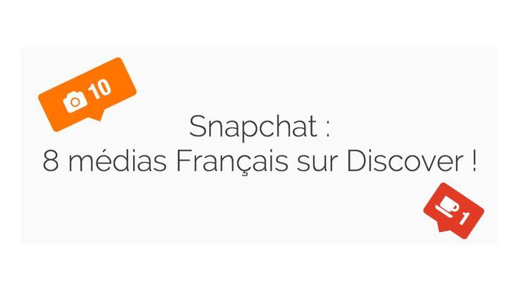 Snapchat ! 8 médias Français arrivent sur Discover.