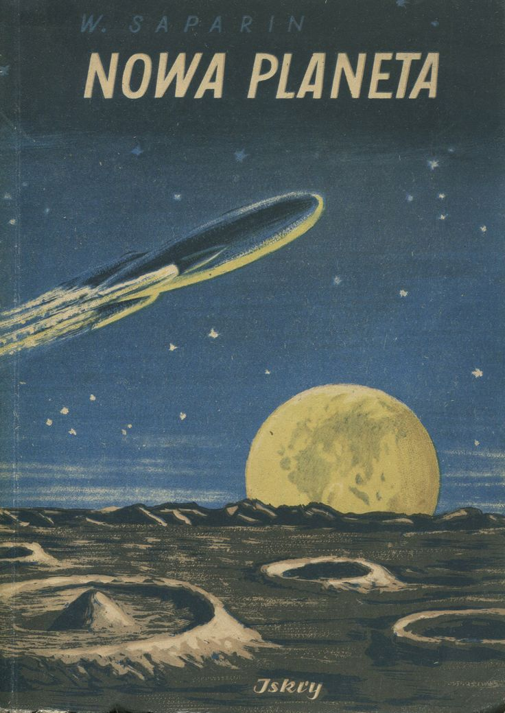 """""""Nowa planeta"""" W. Saparin Translated by Ludwik Chomiński Cover by Mieczysław Kowalczyk Published by Wydawnictwo Iskry 1953"""