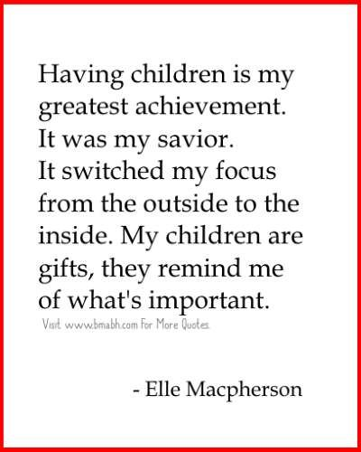 I love My Children Quotes -Having children is my greatest achievement. http://www.bmabh.com/i-love-my-children-quotes-and-sayings/