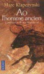 L'Odyssée du dernier Néandertal, tome 1 : Ao, l'homme ancien par Marc Klapczynski